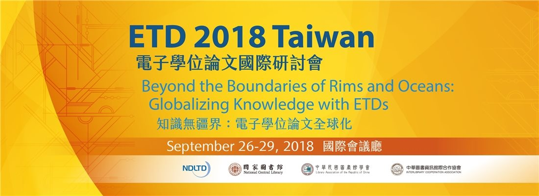 ETD 2018 Taiwan Sept. 26~28 Beyond the Boundaries of Rims and Oceans:  Globalizing Knowledge with ETDs